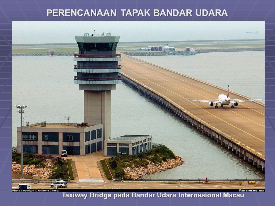 PERENCANAAN TAPAK BANDAR UDARA Taxiway Bridge pada Bandar Udara Internasional Macau