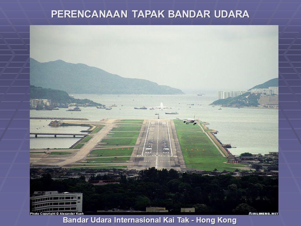 PERENCANAAN TAPAK BANDAR UDARA Bandar Udara Internasional Kai Tak - Hong Kong