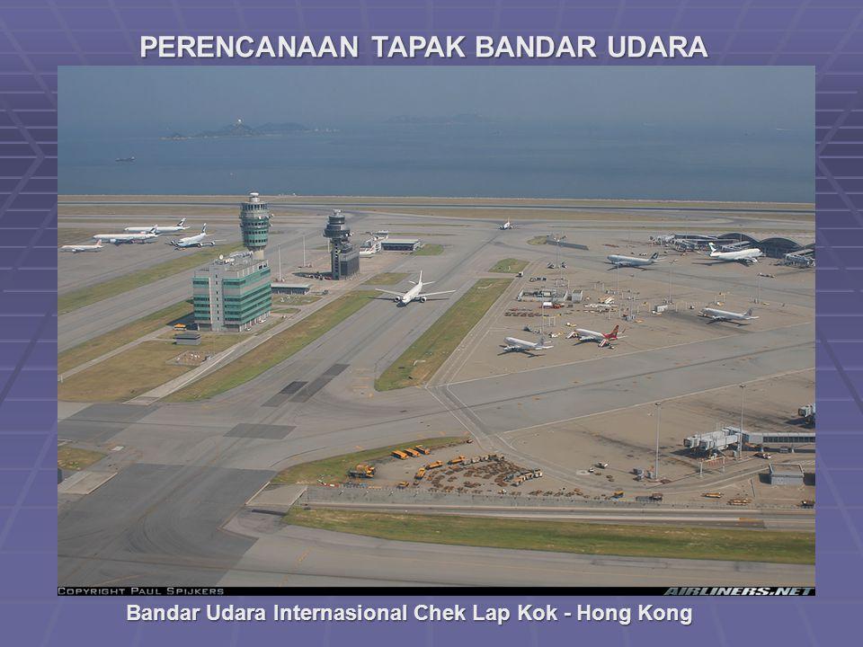 PERENCANAAN TAPAK BANDAR UDARA Bandar Udara Internasional Chek Lap Kok - Hong Kong