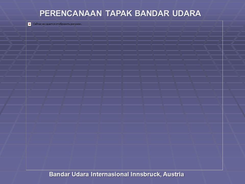 PERENCANAAN TAPAK BANDAR UDARA Bandar Udara Internasional Innsbruck, Austria
