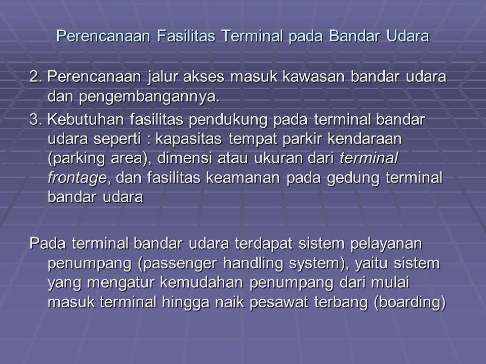 Perencanaan Fasilitas Terminal pada Bandar Udara 2. Perencanaan jalur akses masuk kawasan bandar udara dan pengembangannya. 3. Kebutuhan fasilitas pen