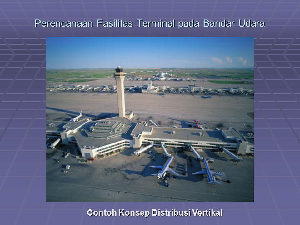 Perencanaan Fasilitas Terminal pada Bandar Udara Contoh Konsep Distribusi Vertikal