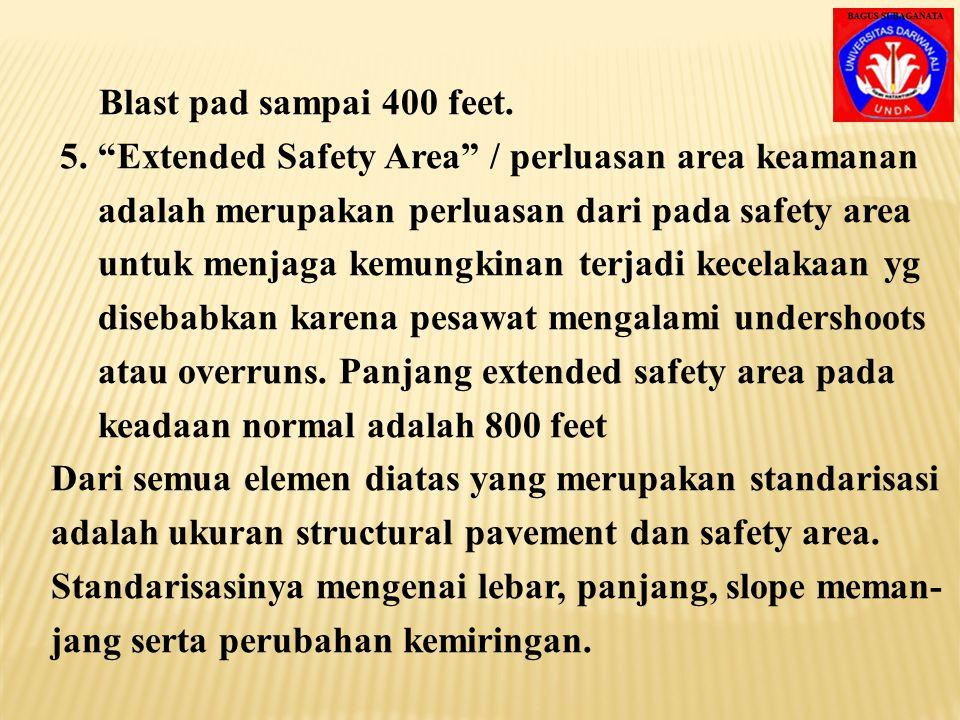Kebakaran, ambulance, truck2 penyapu landasan & peralatan2 berat, sehingga safety area tidak hanya melebar dari pada runway, tapi juga memanjang thd r