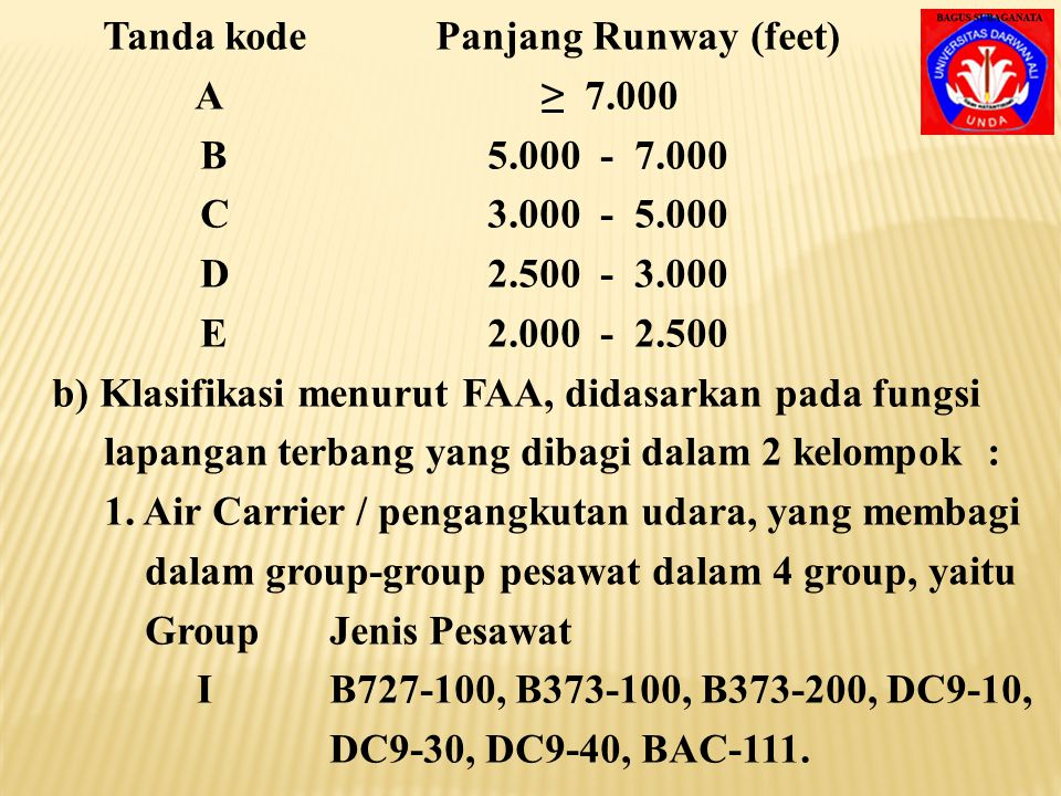 Runway, Taxiway, Apron, Separation Clearance.  Klasifikasi Lapangan Terbang Menetapkan standard perencanaan geometrik bagi ber- bagai ukuran lapangan