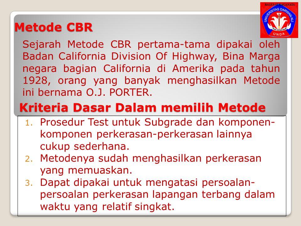Metode CBR Test Test CBR menyatakan index kuat geser tanah, pada dasarnya test diadakan dengan memadatkan tanah 4,5 Kg ke dalam selinder 152 mm (6 ), tempatkan beban diatas contoh tanah yang dipadatkan tadi, selanjutnya ada dua CBR, direndam dan tidak.