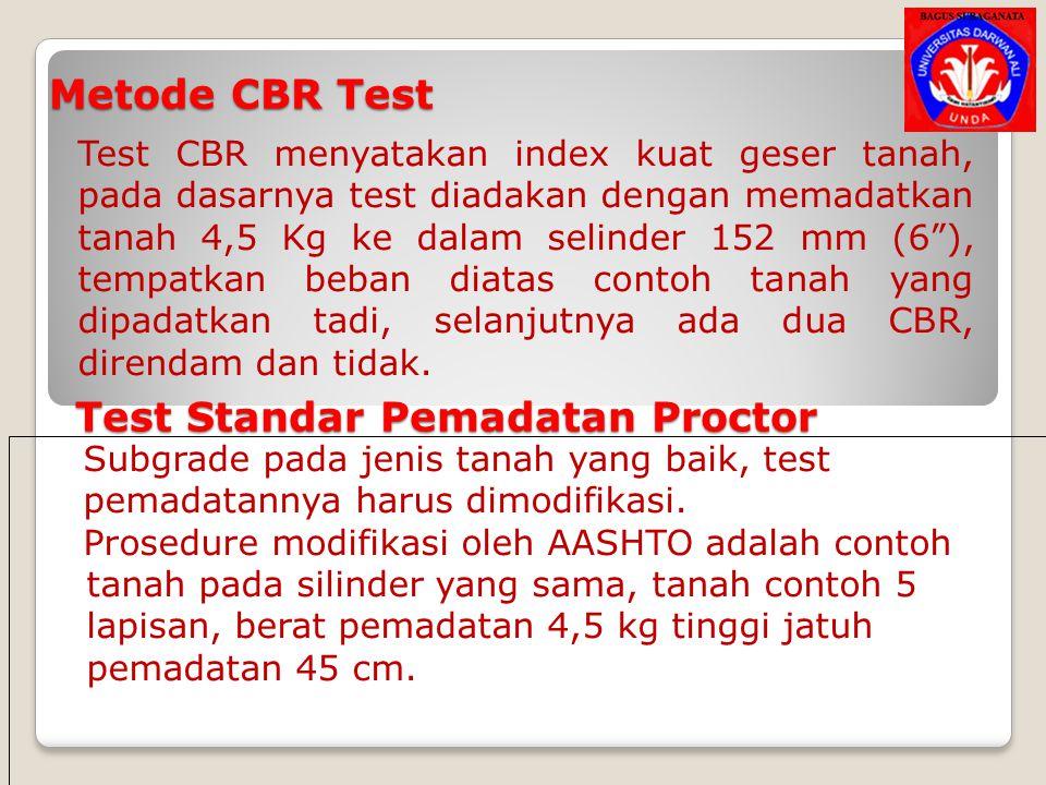"Metode CBR Test Test CBR menyatakan index kuat geser tanah, pada dasarnya test diadakan dengan memadatkan tanah 4,5 Kg ke dalam selinder 152 mm (6""),"