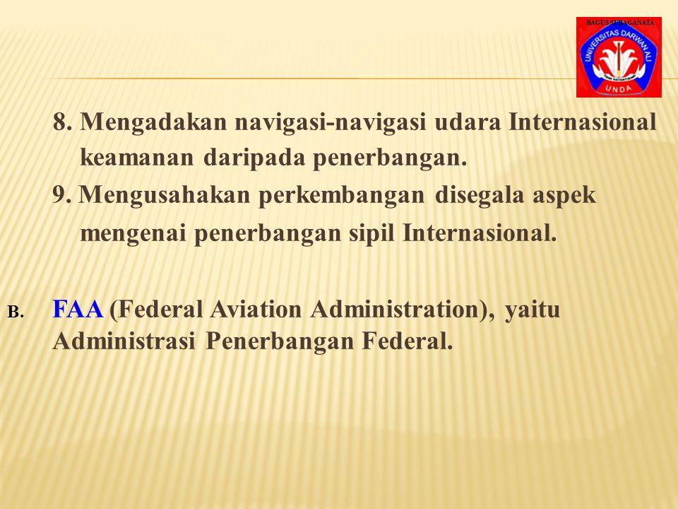 3. Mendorong perkembangan lalu lintas udara, lapa – ngan terbang dan fasilitas-fasilitas navigasi udara untuk penerbangan International. 4. Menyediaka