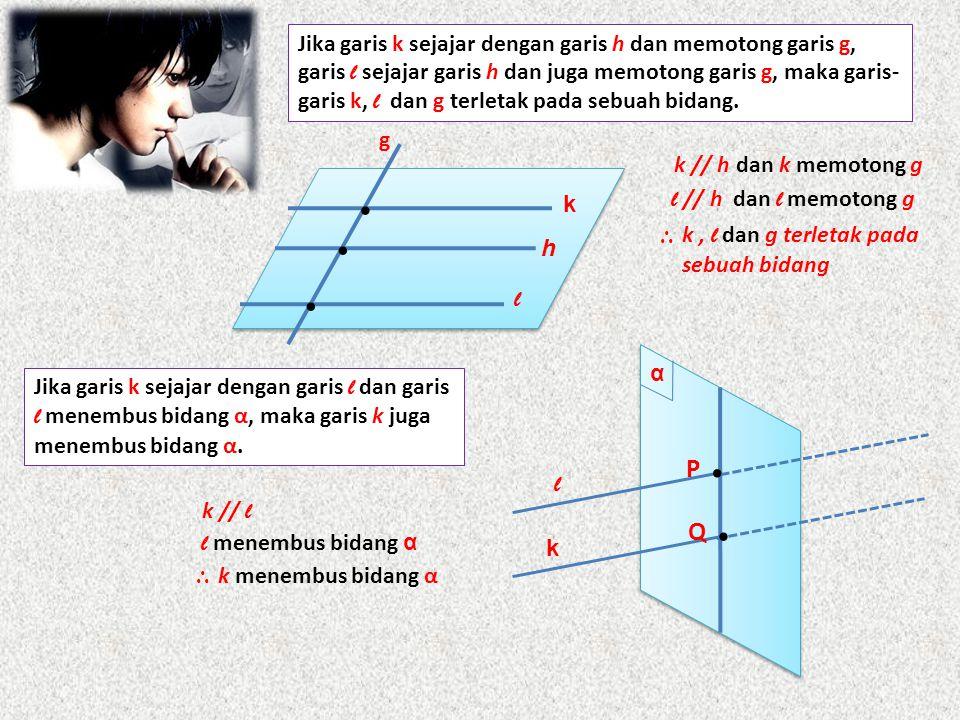 Jika garis k sejajar dengan garis h dan memotong garis g, garis l sejajar garis h dan juga memotong garis g, maka garis- garis k, l dan g terletak pad
