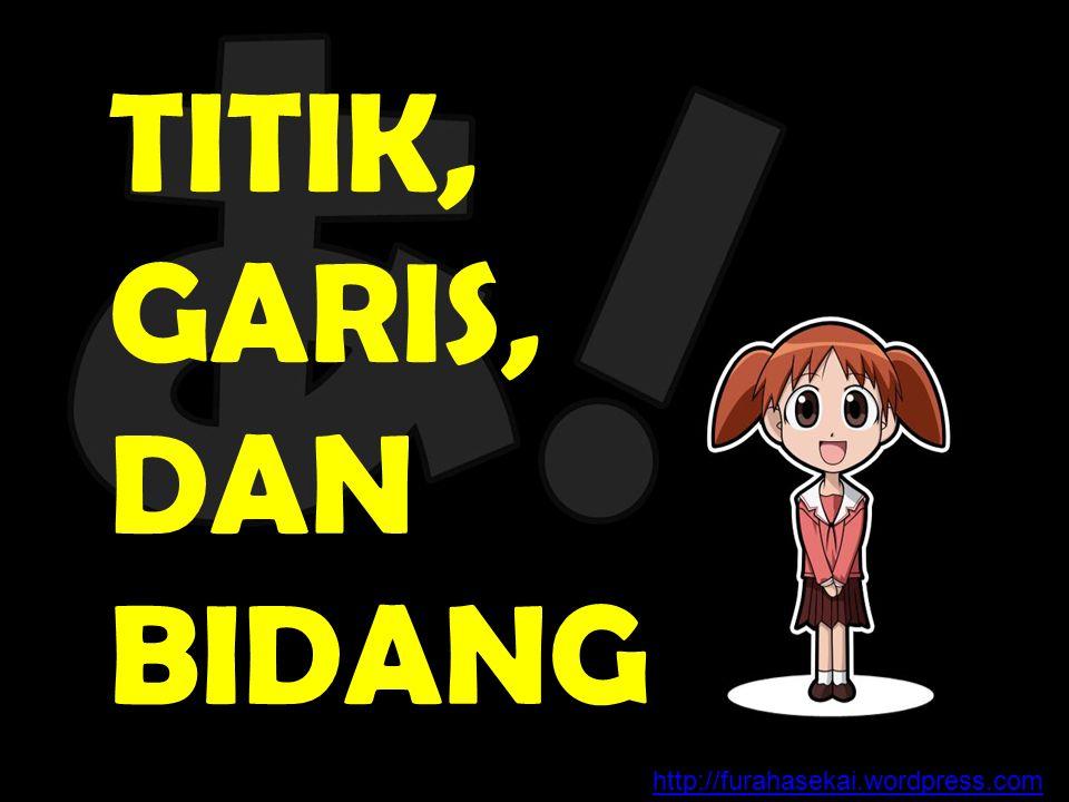 TITIK, GARIS, DAN BIDANG http://furahasekai.wordpress.com