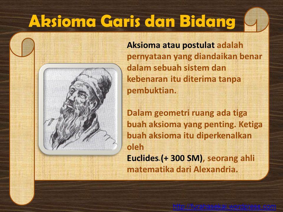 Aksioma Garis dan Bidang Aksioma atau postulat adalah pernyataan yang diandaikan benar dalam sebuah sistem dan kebenaran itu diterima tanpa pembuktian