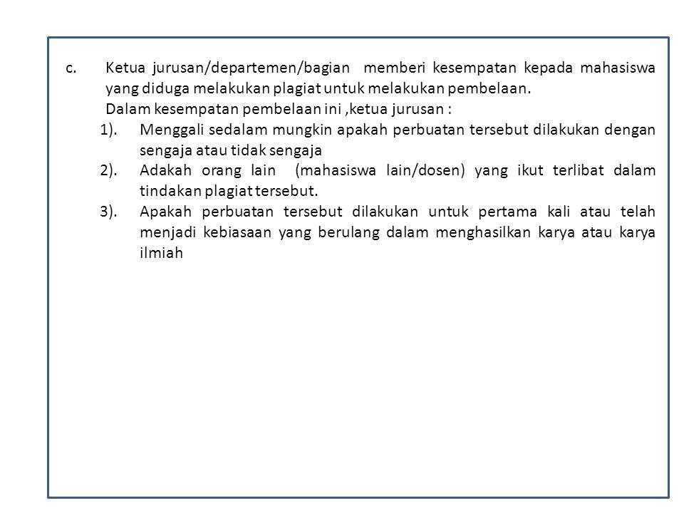 c.Ketua jurusan/departemen/bagian memberi kesempatan kepada mahasiswa yang diduga melakukan plagiat untuk melakukan pembelaan. Dalam kesempatan pembel