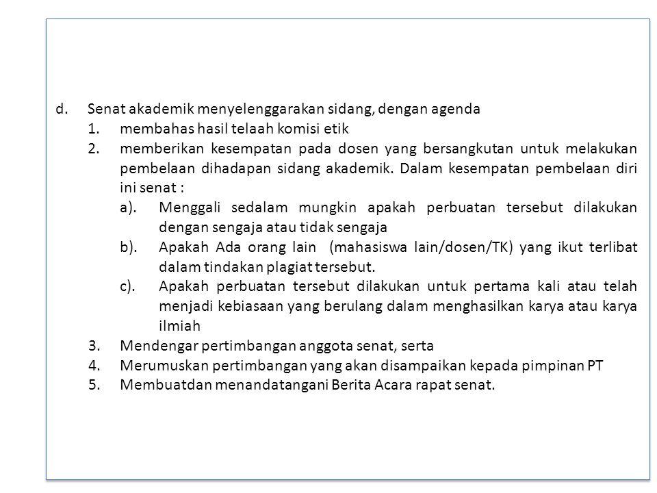 d.Senat akademik menyelenggarakan sidang, dengan agenda 1.membahas hasil telaah komisi etik 2.memberikan kesempatan pada dosen yang bersangkutan untuk