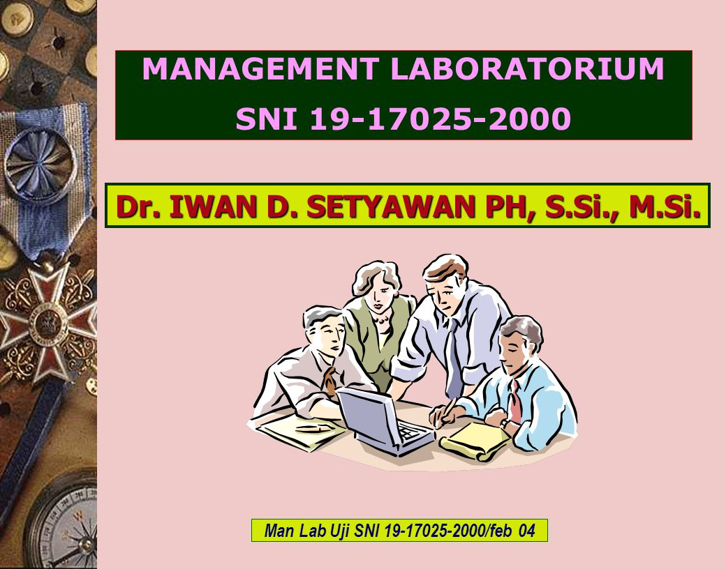 c-Bios Training Body/GLP/2003 MANAGEMENT LABORATORIUM SNI 19-17025-2000 Dr. IWAN D. SETYAWAN PH, S.Si., M.Si. Man Lab Uji SNI 19-17025-2000/feb 04
