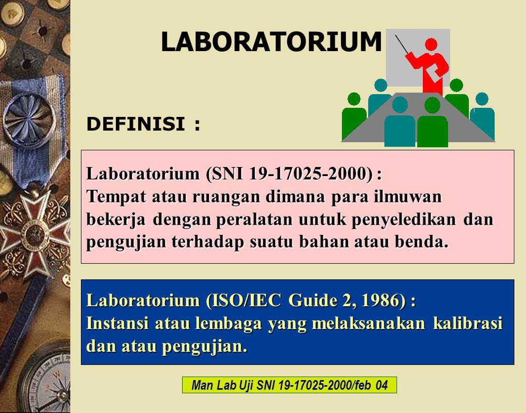 c-Bios Training Body/GLP/2003 DEFINISI : Man Lab Uji SNI 19-17025-2000/feb 04 Laboratorium (SNI 19-17025-2000) : Tempat atau ruangan dimana para ilmuw
