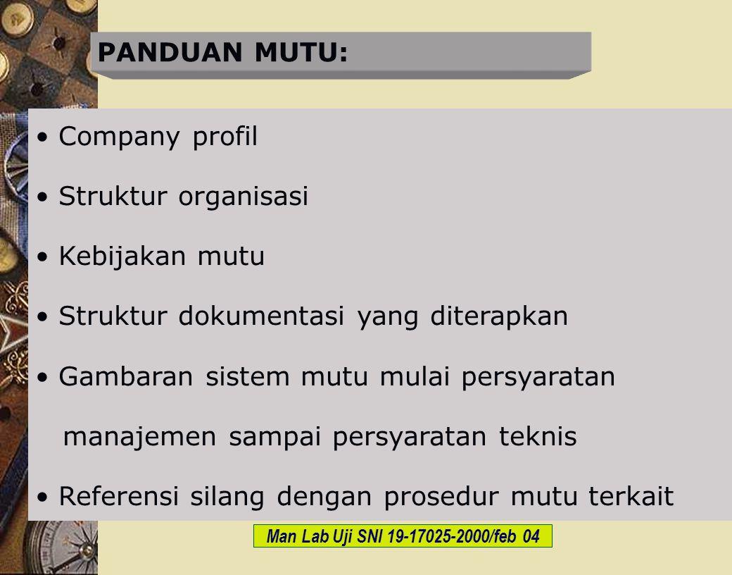 PANDUAN MUTU: Company profil Struktur organisasi Kebijakan mutu Struktur dokumentasi yang diterapkan Gambaran sistem mutu mulai persyaratan manajemen