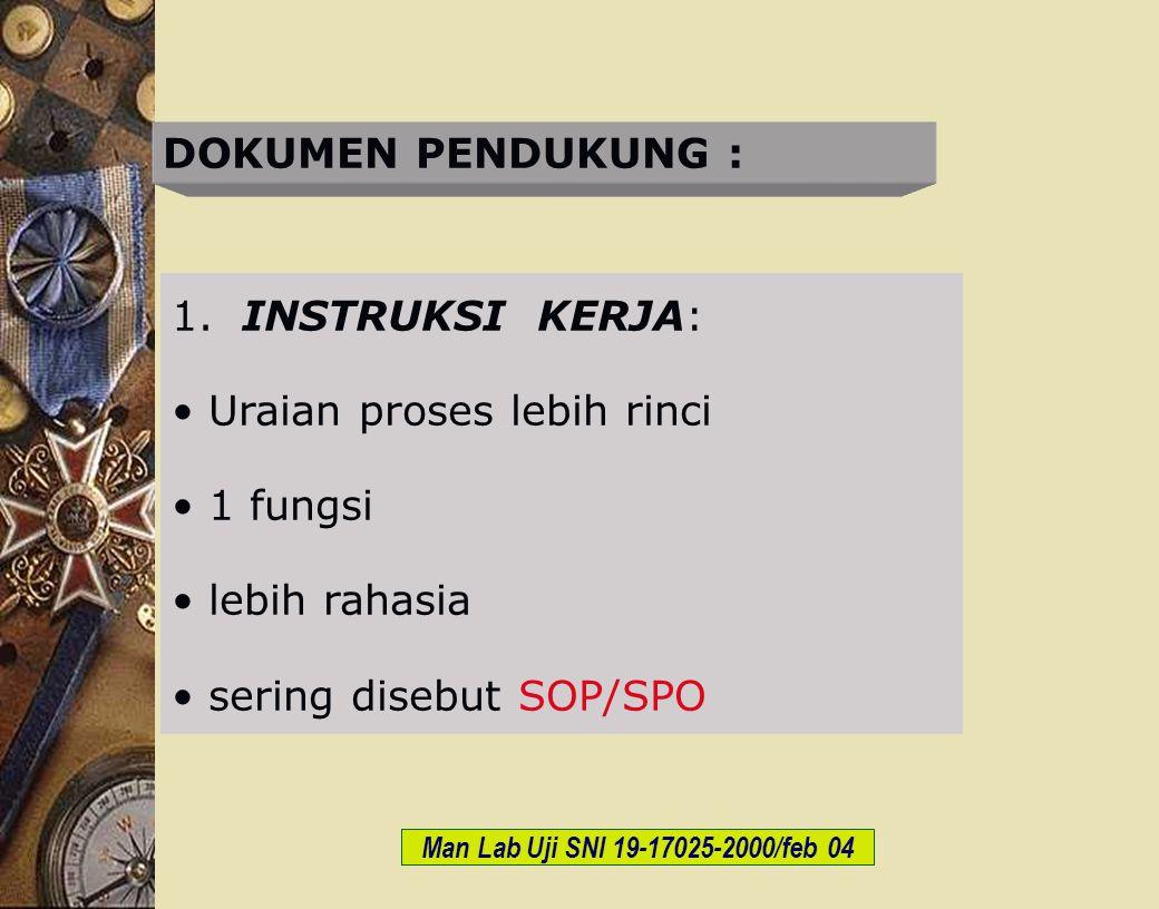 c-Bios Training Body/GLP/2003 DOKUMEN PENDUKUNG : 1. INSTRUKSI KERJA: Uraian proses lebih rinci 1 fungsi lebih rahasia sering disebut SOP/SPO Man Lab