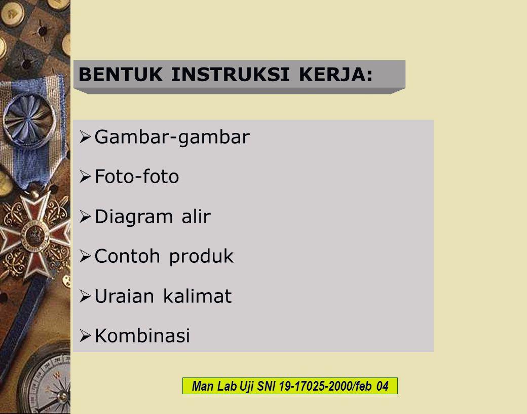 c-Bios Training Body/GLP/2003 BENTUK INSTRUKSI KERJA:  Gambar-gambar  Foto-foto  Diagram alir  Contoh produk  Uraian kalimat  Kombinasi Man Lab