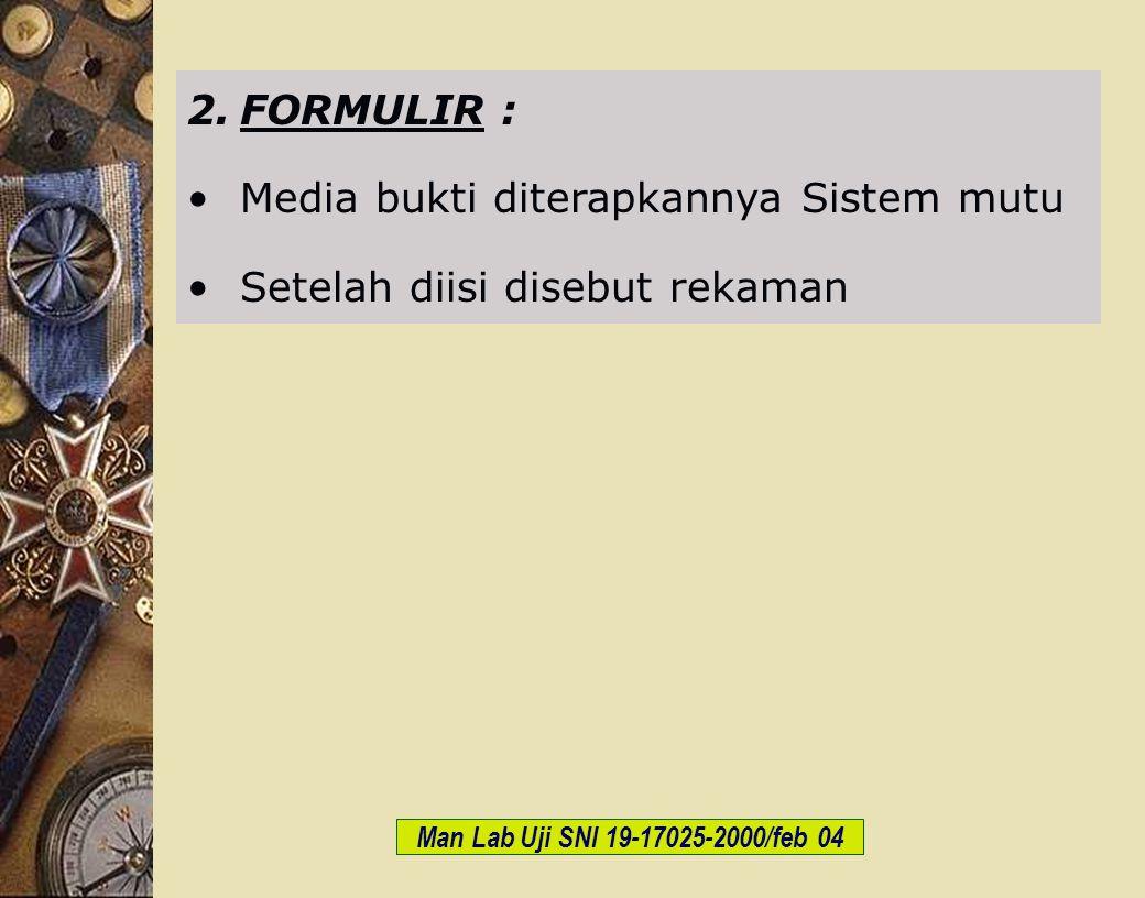 c-Bios Training Body/GLP/2003 2.FORMULIR : Media bukti diterapkannya Sistem mutu Setelah diisi disebut rekaman Man Lab Uji SNI 19-17025-2000/feb 04