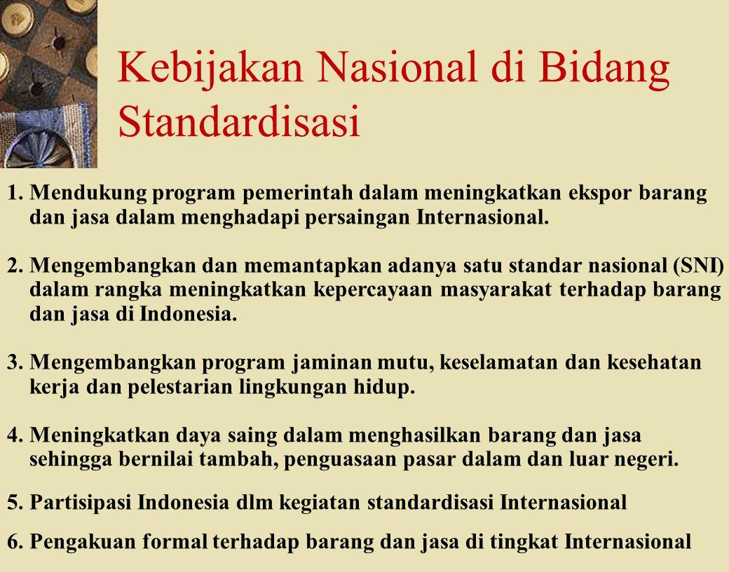 c-Bios Training Body/GLP/2003 Kebijakan Nasional di Bidang Standardisasi 1. Mendukung program pemerintah dalam meningkatkan ekspor barang dan jasa dal
