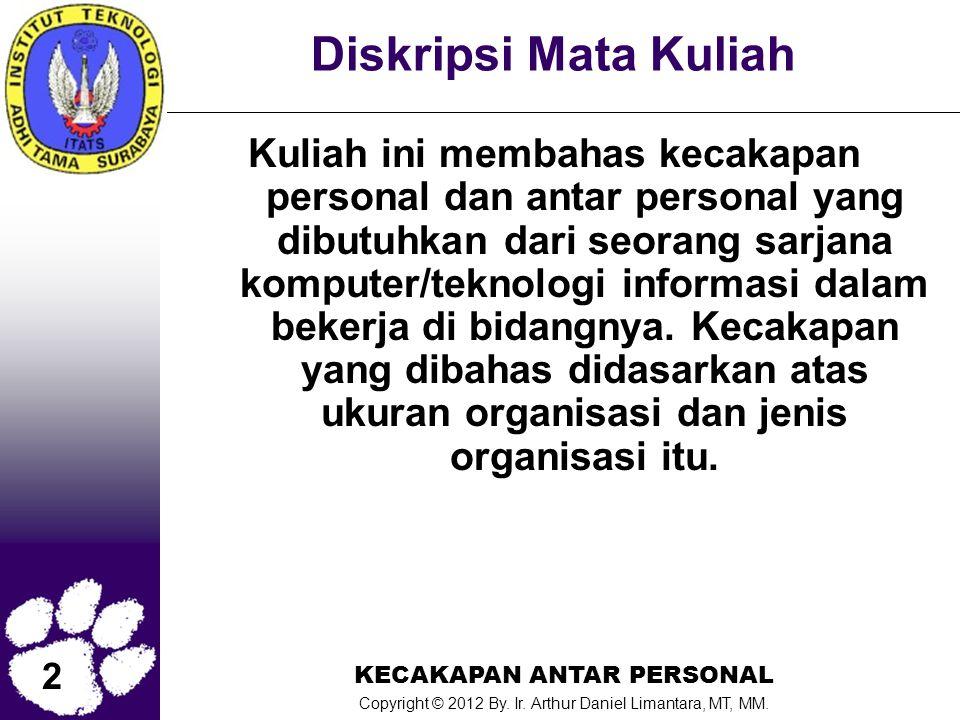 2 KECAKAPAN ANTAR PERSONAL Copyright © 2012 By. Ir. Arthur Daniel Limantara, MT, MM. Diskripsi Mata Kuliah Kuliah ini membahas kecakapan personal dan