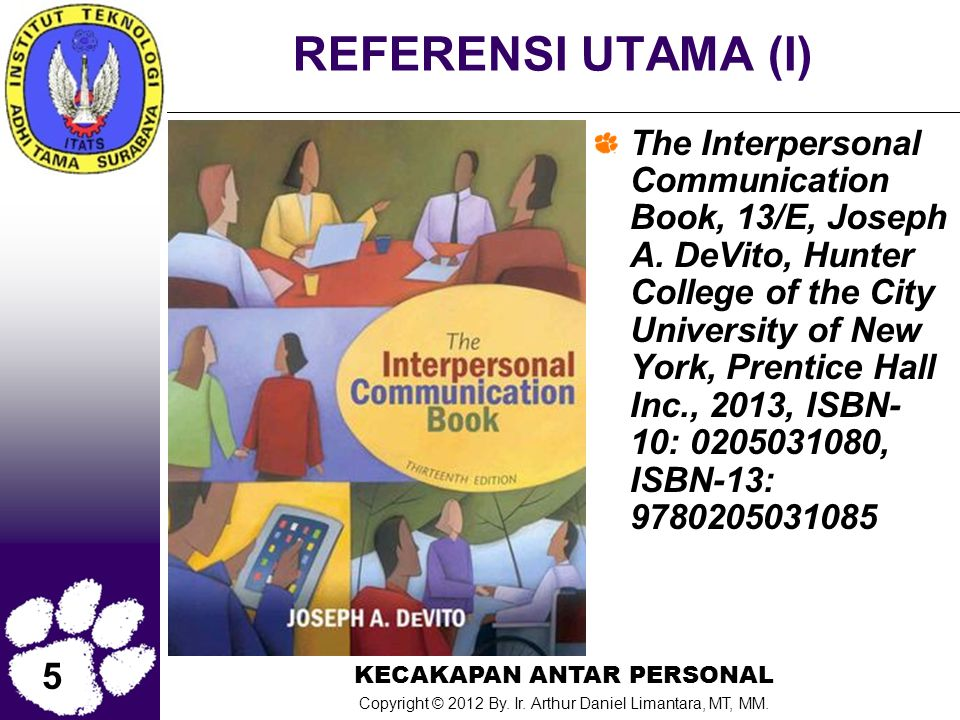 5 KECAKAPAN ANTAR PERSONAL Copyright © 2012 By. Ir. Arthur Daniel Limantara, MT, MM. REFERENSI UTAMA (I) The Interpersonal Communication Book, 13/E, J