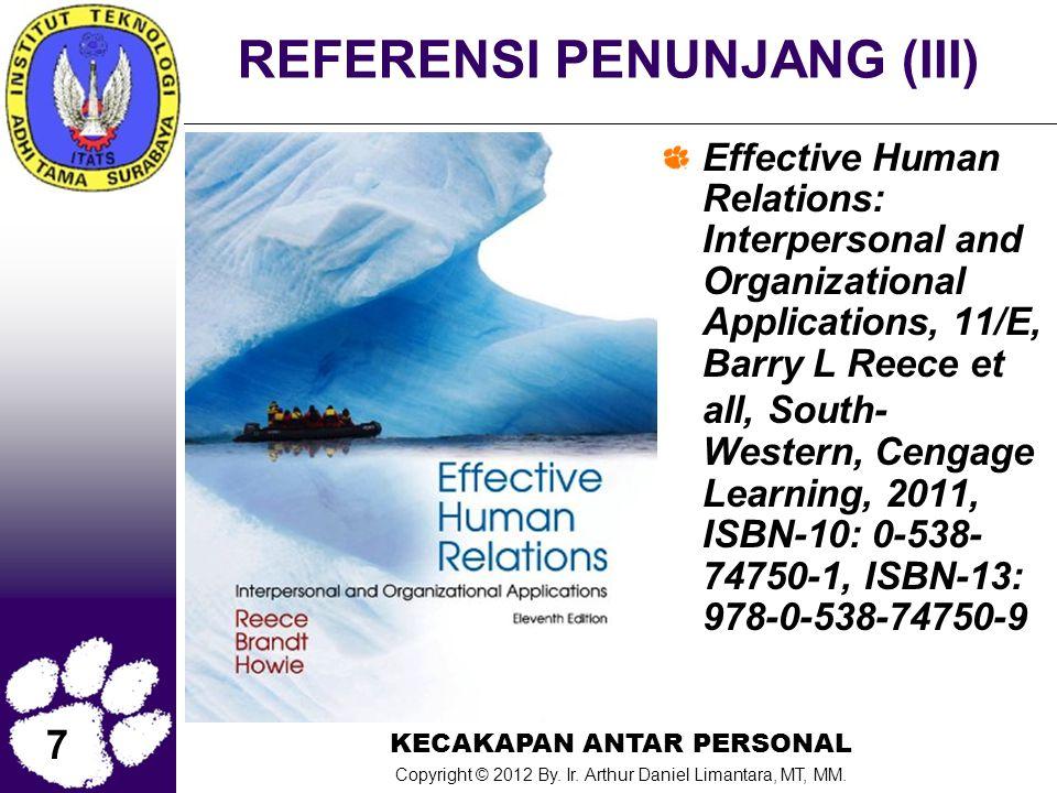 7 KECAKAPAN ANTAR PERSONAL Copyright © 2012 By. Ir. Arthur Daniel Limantara, MT, MM. REFERENSI PENUNJANG (III) Effective Human Relations: Interpersona