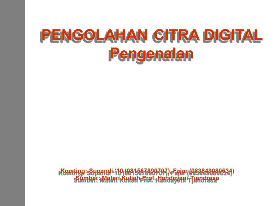 Komting: Supandi '10 (081567890707), Fajar (083849080634) Sumber: Materi Kuliah Prof. Handayani Tjandrasa Komting: Supandi '10 (081567890707), Fajar (
