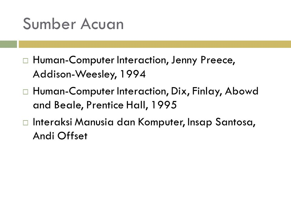 Sumber Acuan  Human-Computer Interaction, Jenny Preece, Addison-Weesley, 1994  Human-Computer Interaction, Dix, Finlay, Abowd and Beale, Prentice Ha