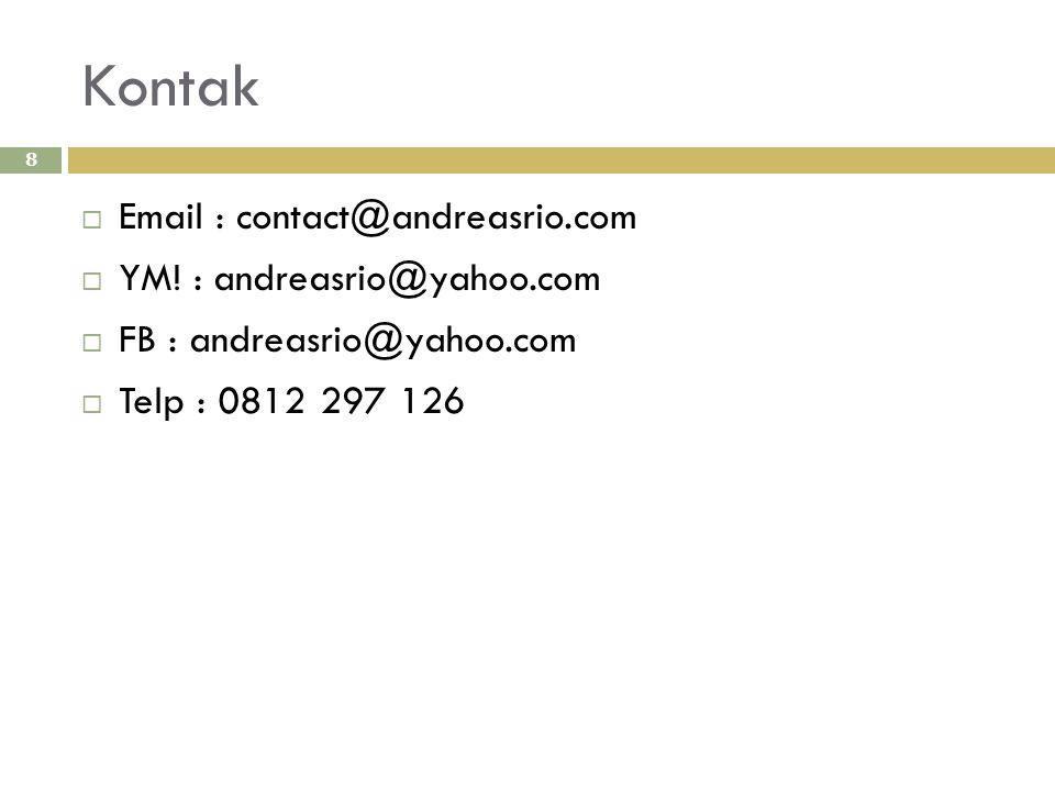 Kontak  Email : contact@andreasrio.com  YM! : andreasrio@yahoo.com  FB : andreasrio@yahoo.com  Telp : 0812 297 126 8