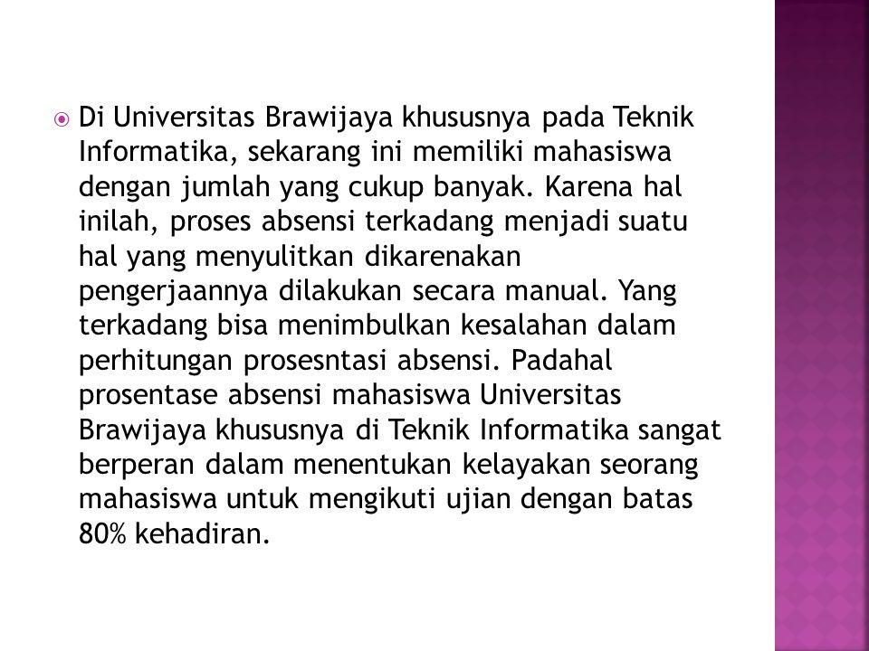  Selain itu, dengan absensi secara manual besar sekali kemungkinan adanya kasus seorang mahasiswa menandatangani absensi mahasiswa lain.