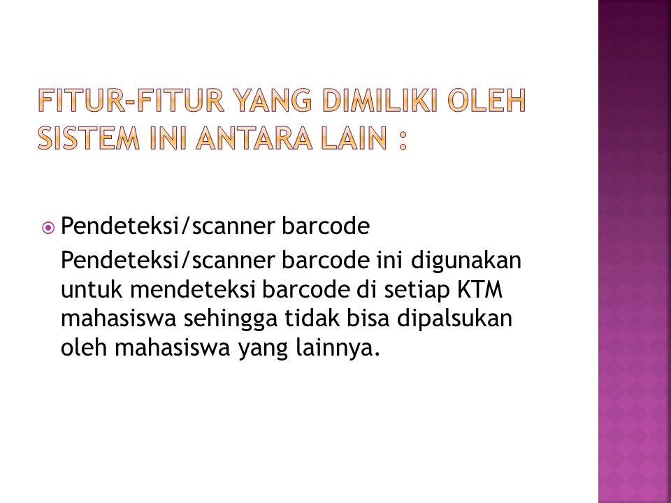  Pendeteksi/scanner barcode Pendeteksi/scanner barcode ini digunakan untuk mendeteksi barcode di setiap KTM mahasiswa sehingga tidak bisa dipalsukan