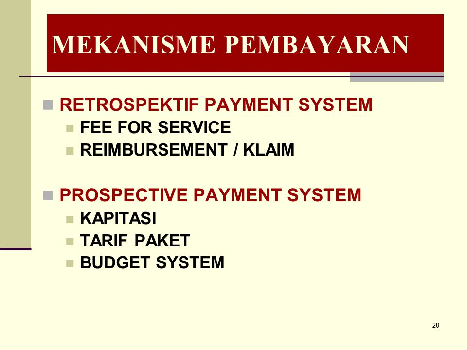 MEKANISME PEMBAYARAN RETROSPEKTIF PAYMENT SYSTEM FEE FOR SERVICE REIMBURSEMENT / KLAIM PROSPECTIVE PAYMENT SYSTEM KAPITASI TARIF PAKET BUDGET SYSTEM 2