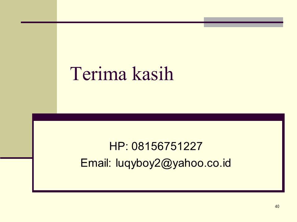 Terima kasih HP: 08156751227 Email: luqyboy2@yahoo.co.id 40