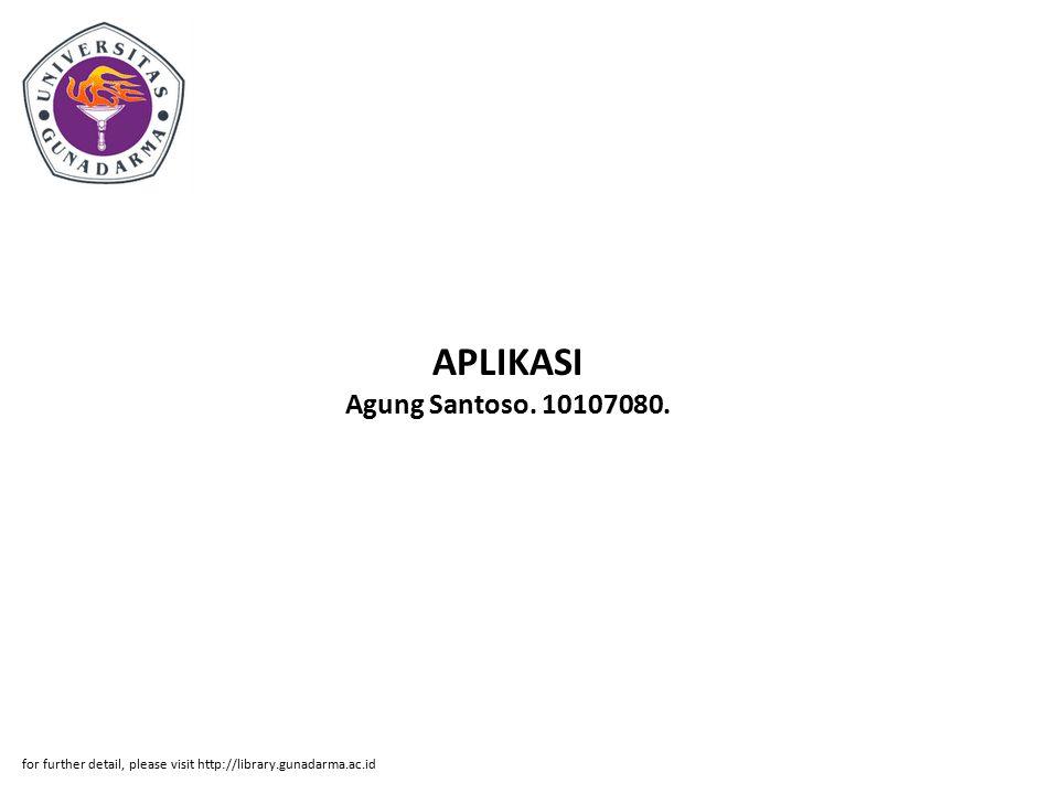 APLIKASI Agung Santoso. 10107080. for further detail, please visit http://library.gunadarma.ac.id