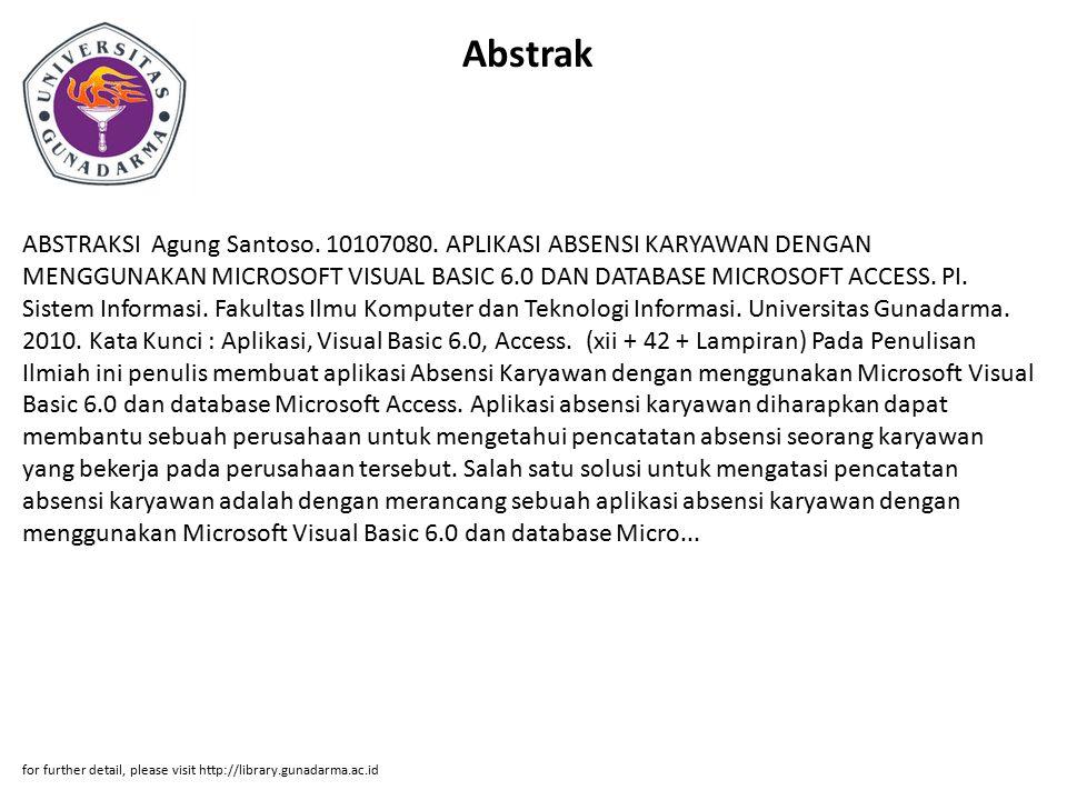 Abstrak ABSTRAKSI Agung Santoso. 10107080. APLIKASI ABSENSI KARYAWAN DENGAN MENGGUNAKAN MICROSOFT VISUAL BASIC 6.0 DAN DATABASE MICROSOFT ACCESS. PI.