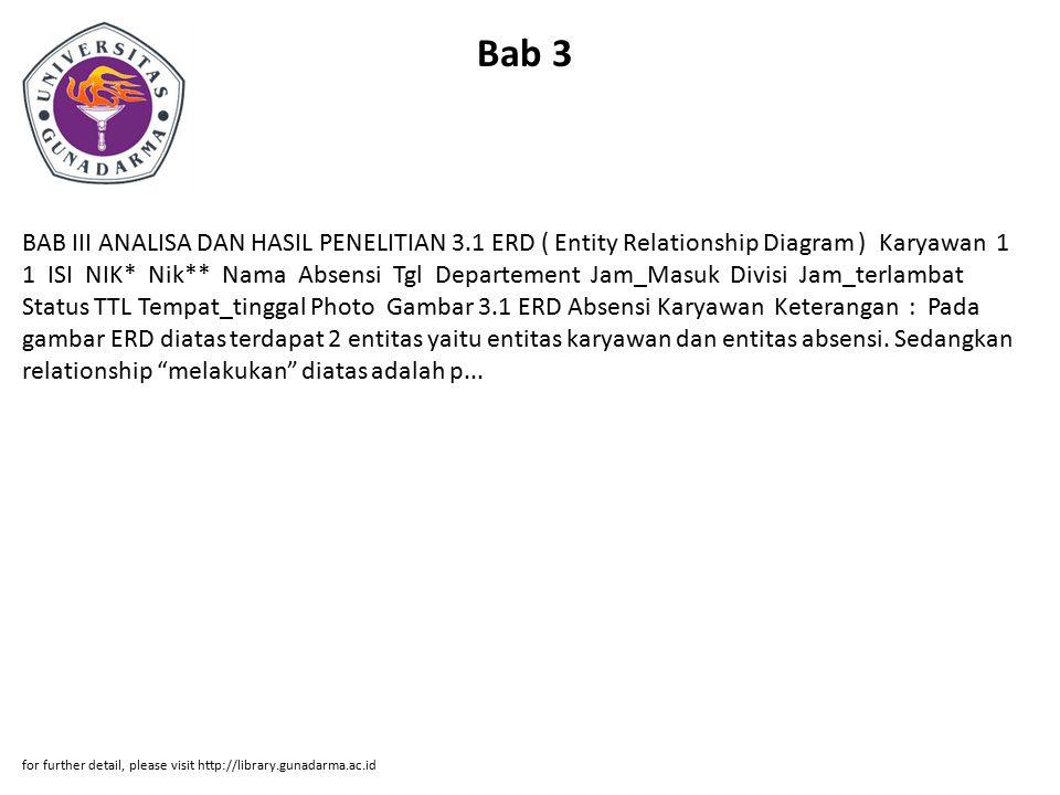 Bab 3 BAB III ANALISA DAN HASIL PENELITIAN 3.1 ERD ( Entity Relationship Diagram ) Karyawan 1 1 ISI NIK* Nik** Nama Absensi Tgl Departement Jam_Masuk
