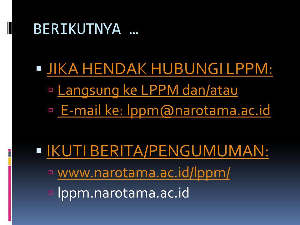 BERIKUTNYA …  JIKA HENDAK HUBUNGI LPPM: JIKA HENDAK HUBUNGI LPPM:  Langsung ke LPPM dan/atau Langsung ke LPPM dan/atau  E-mail ke: lppm@narotama.ac.id E-mail ke: lppm@narotama.ac.id  IKUTI BERITA/PENGUMUMAN: IKUTI BERITA/PENGUMUMAN:  www.narotama.ac.id/lppm/ www.narotama.ac.id/lppm/  lppm.narotama.ac.id