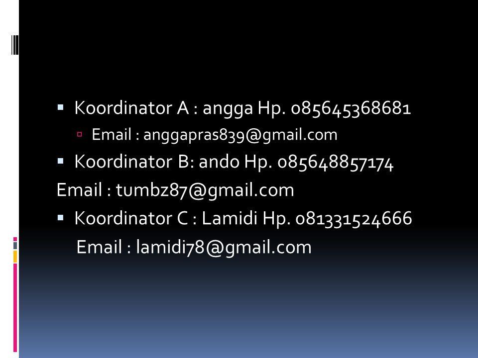  Koordinator A : angga Hp. 085645368681  Email : anggapras839@gmail.com  Koordinator B: ando Hp.