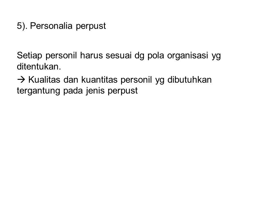 5).Personalia perpust Setiap personil harus sesuai dg pola organisasi yg ditentukan.