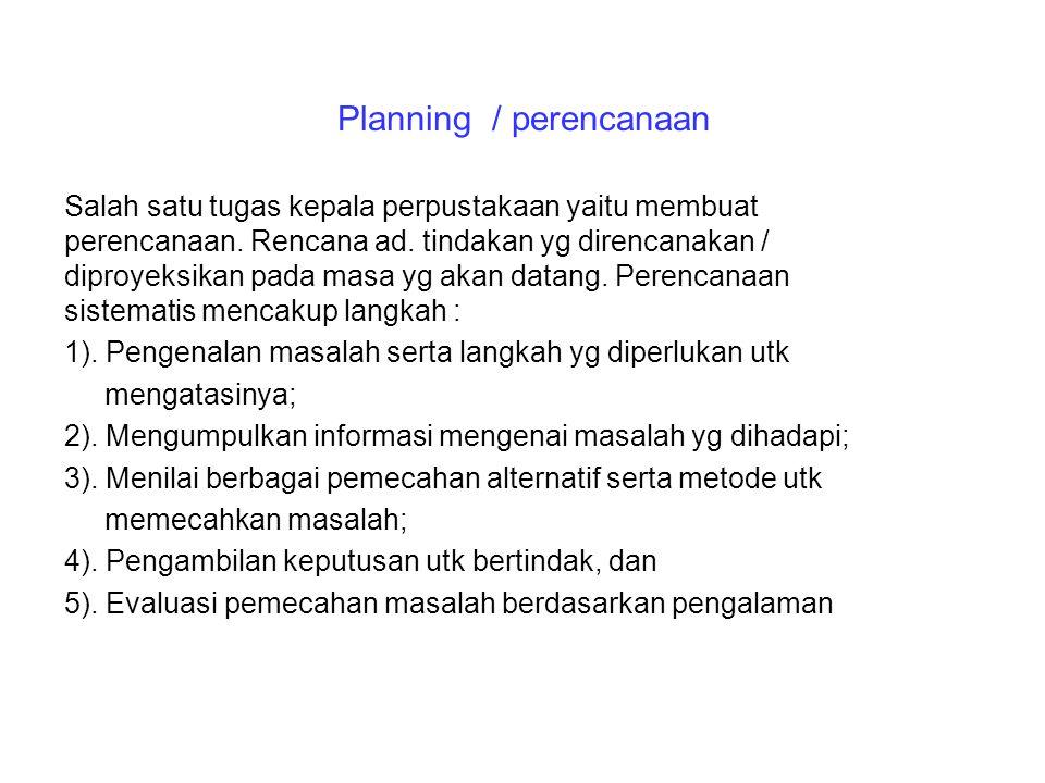 Planning / perencanaan Salah satu tugas kepala perpustakaan yaitu membuat perencanaan. Rencana ad. tindakan yg direncanakan / diproyeksikan pada masa