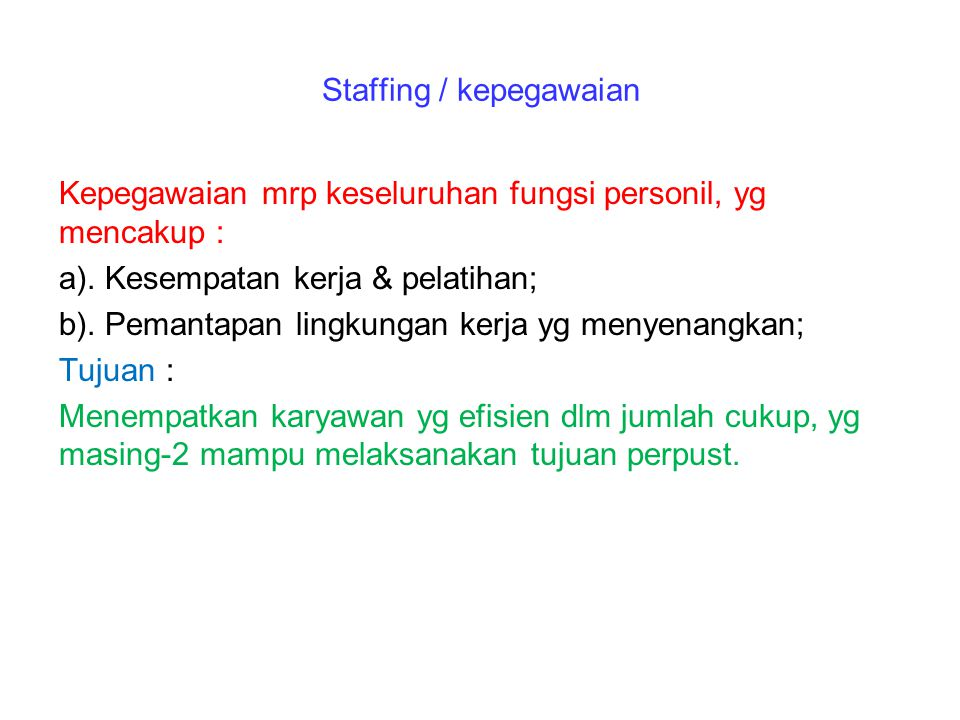 Staffing / kepegawaian Kepegawaian mrp keseluruhan fungsi personil, yg mencakup : a).
