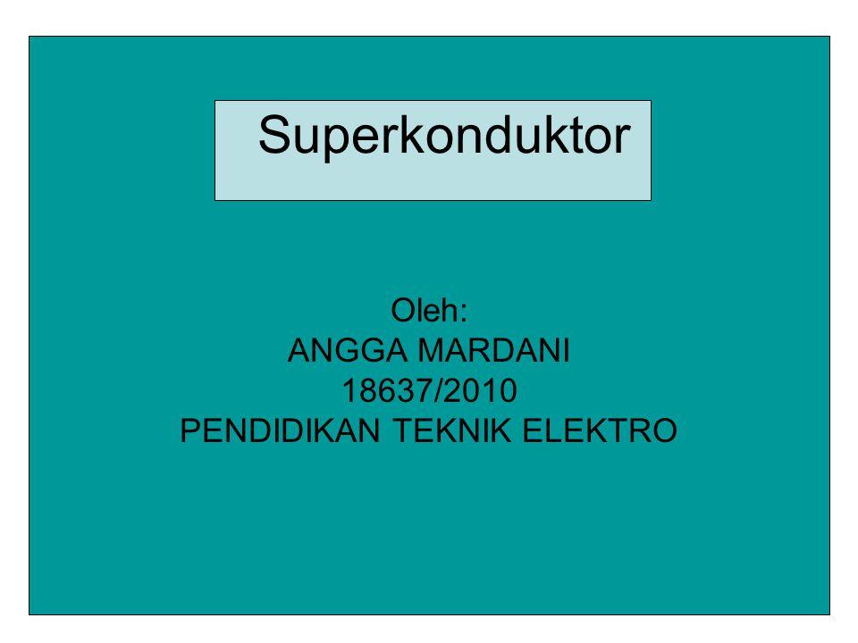 Superkonduktor Oleh: ANGGA MARDANI 18637/2010 PENDIDIKAN TEKNIK ELEKTRO