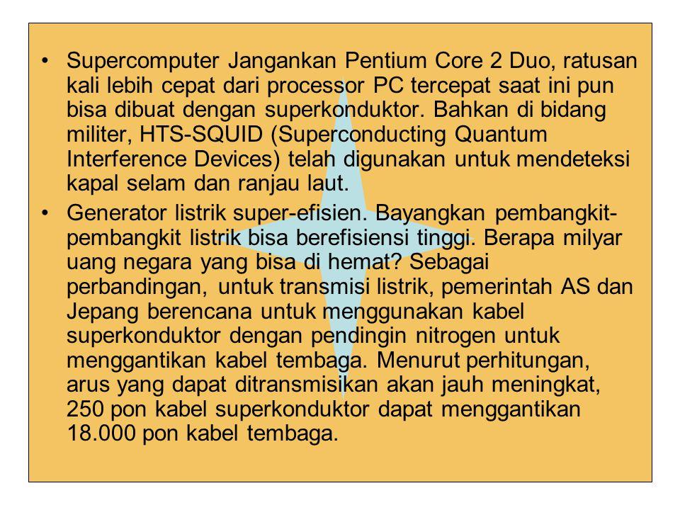 Supercomputer Jangankan Pentium Core 2 Duo, ratusan kali lebih cepat dari processor PC tercepat saat ini pun bisa dibuat dengan superkonduktor.
