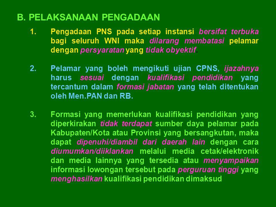 1.Pengadaan PNS pada setiap instansi bersifat terbuka bagi seluruh WNI maka dilarang membatasi pelamar dengan persyaratan yang tidak obyektif. 2.Pelam