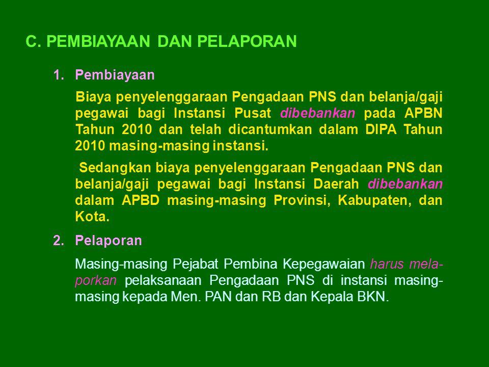 1.Pembiayaan Biaya penyelenggaraan Pengadaan PNS dan belanja/gaji pegawai bagi Instansi Pusat dibebankan pada APBN Tahun 2010 dan telah dicantumkan da