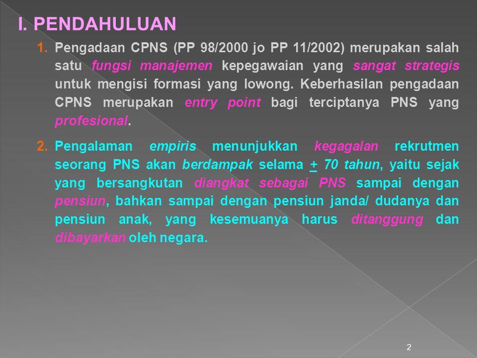 2 1.Pengadaan CPNS (PP 98/2000 jo PP 11/2002) merupakan salah satu fungsi manajemen kepegawaian yang sangat strategis untuk mengisi formasi yang lowon