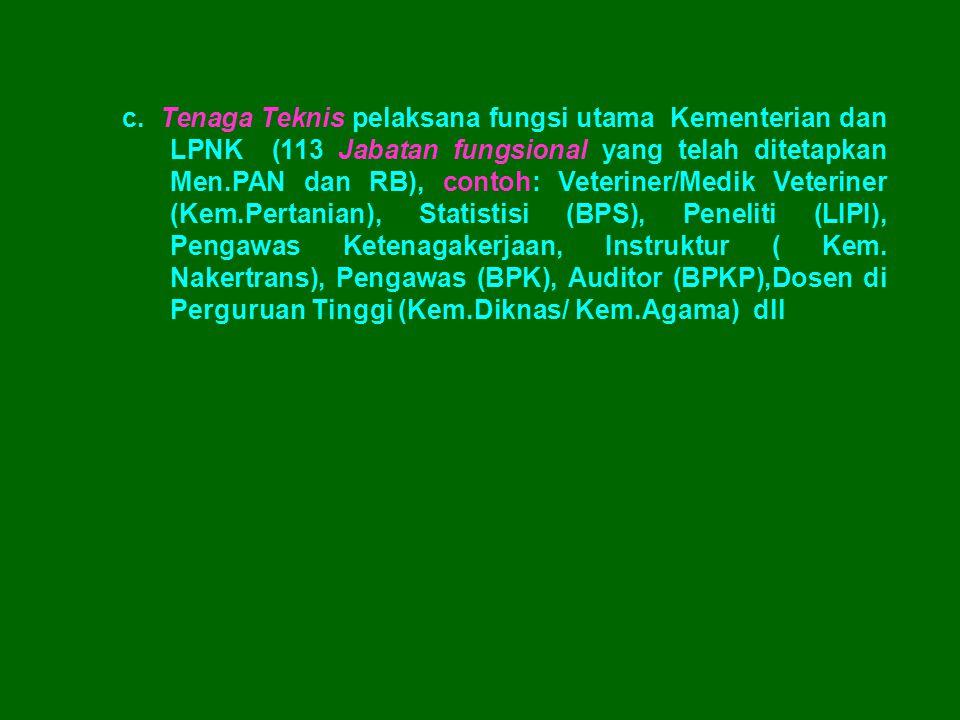 c. Tenaga Teknis pelaksana fungsi utama Kementerian dan LPNK (113 Jabatan fungsional yang telah ditetapkan Men.PAN dan RB), contoh: Veteriner/Medik Ve