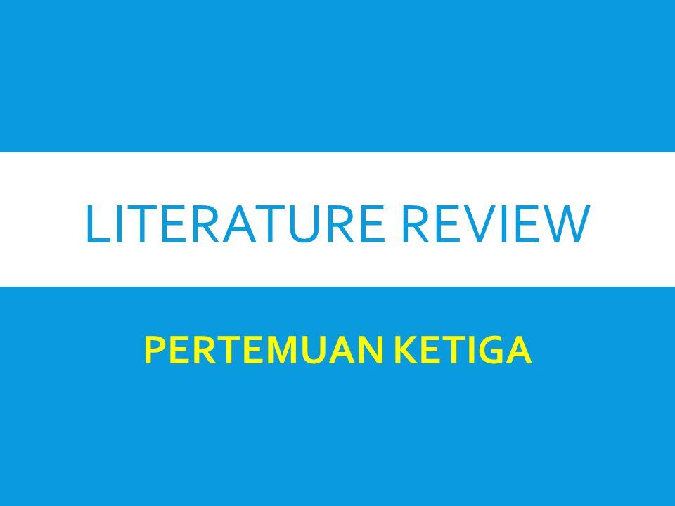 LITERATURE REVIEW PERTEMUAN KETIGA
