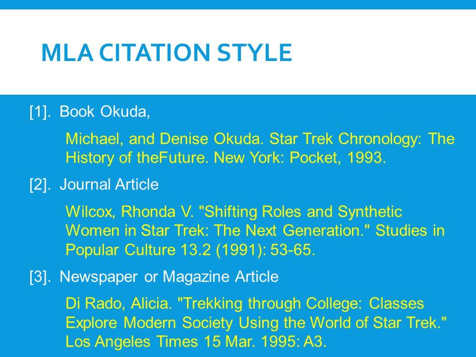 MLA CITATION STYLE [1]. Book Okuda, Michael, and Denise Okuda. Star Trek Chronology: The History of theFuture. New York: Pocket, 1993. [2]. Journal Ar