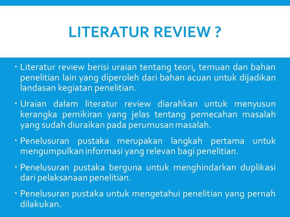 Literatur review dilakukan dengan cara membaca, memahami, mengkritik, dan mereview literatur dari berbagai macam sumber.